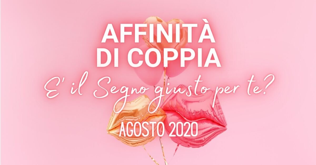 Oroscopo Affinità di Coppia Agosto 2020