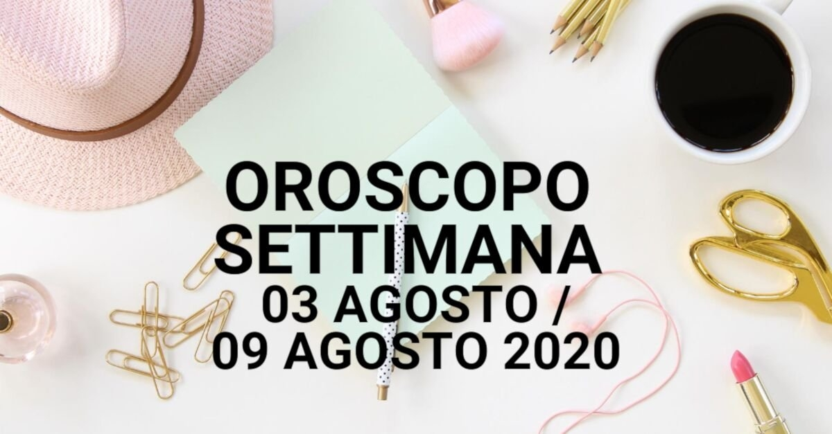 Oroscopo della settimana dal 03 agosto al 09 agosto 2020
