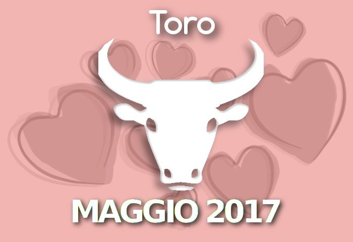 Oroscopo Toro Amore Maggio 2017